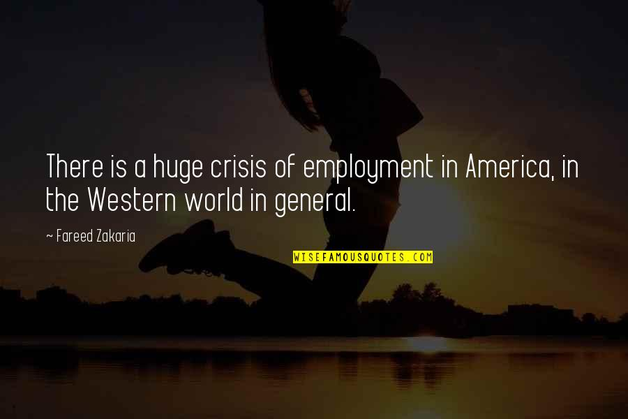 Zakaria Quotes By Fareed Zakaria: There is a huge crisis of employment in