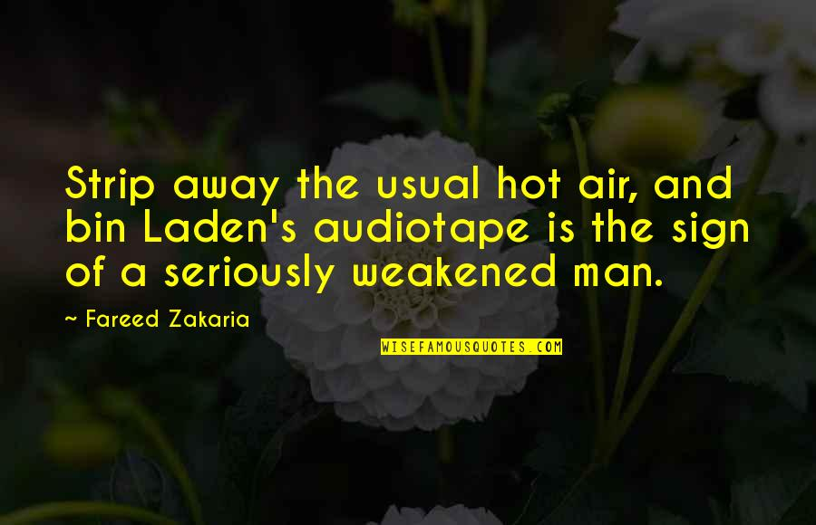 Zakaria Quotes By Fareed Zakaria: Strip away the usual hot air, and bin