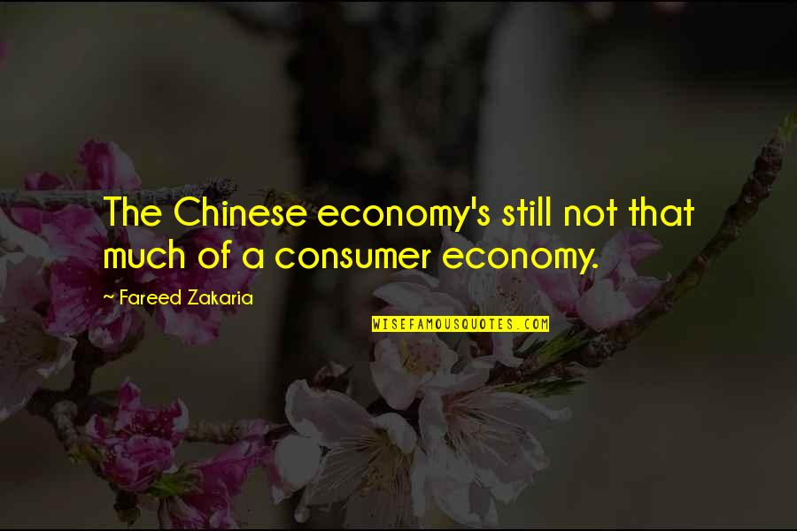Zakaria Quotes By Fareed Zakaria: The Chinese economy's still not that much of