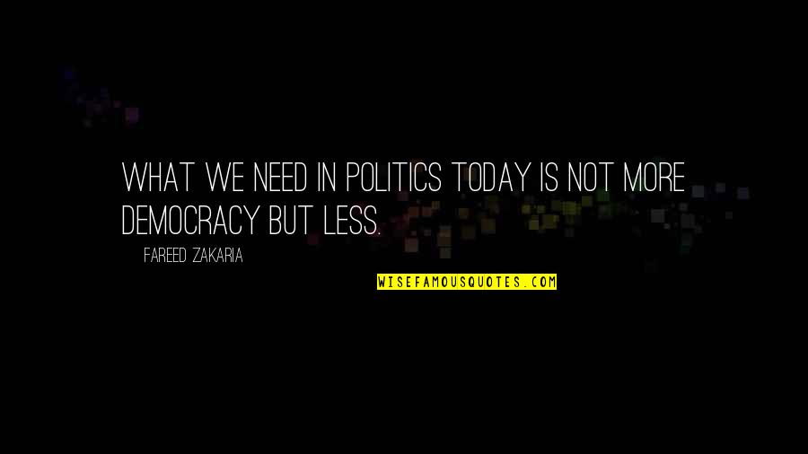 Zakaria Quotes By Fareed Zakaria: What we need in politics today is not