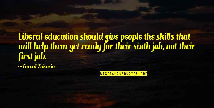 Zakaria Quotes By Fareed Zakaria: Liberal education should give people the skills that