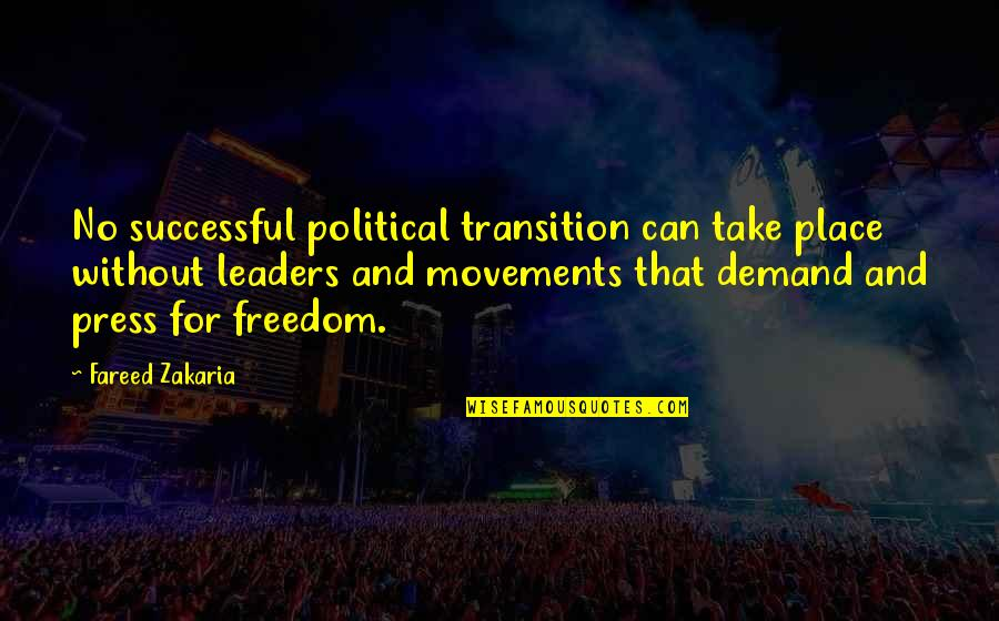 Zakaria Quotes By Fareed Zakaria: No successful political transition can take place without