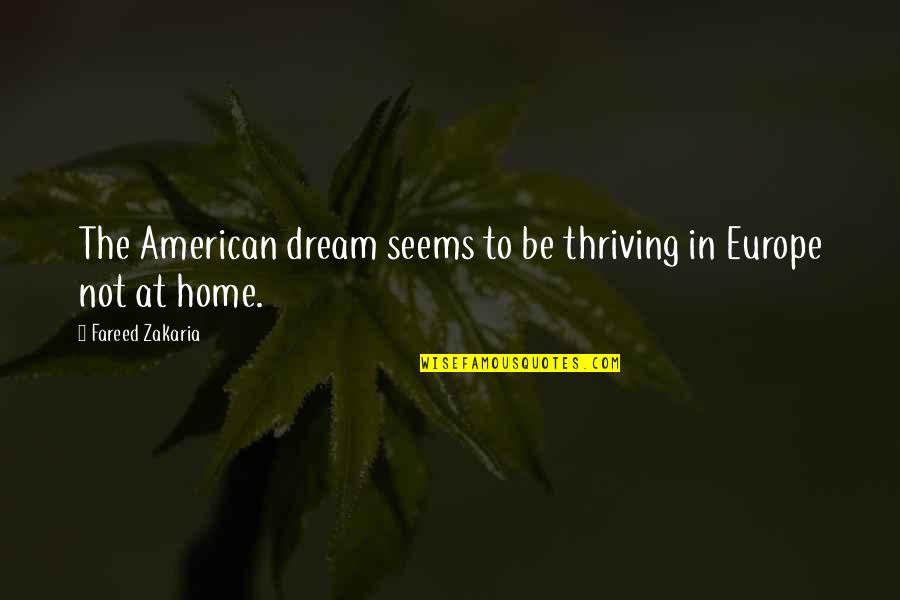 Zakaria Quotes By Fareed Zakaria: The American dream seems to be thriving in