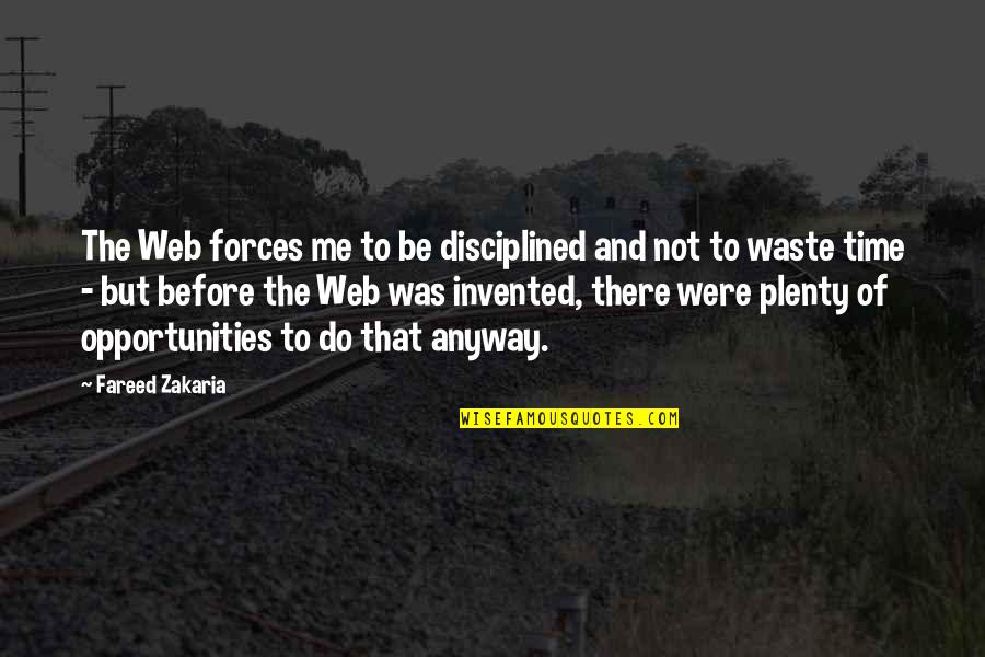 Zakaria Quotes By Fareed Zakaria: The Web forces me to be disciplined and