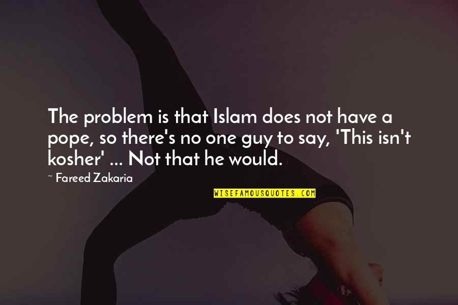 Zakaria Quotes By Fareed Zakaria: The problem is that Islam does not have