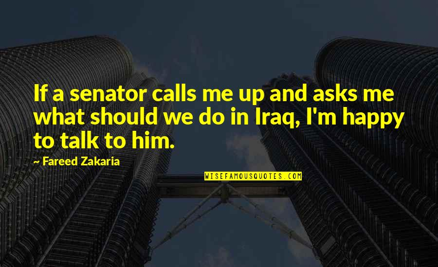 Zakaria Quotes By Fareed Zakaria: If a senator calls me up and asks