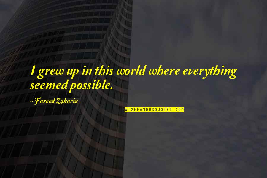 Zakaria Quotes By Fareed Zakaria: I grew up in this world where everything