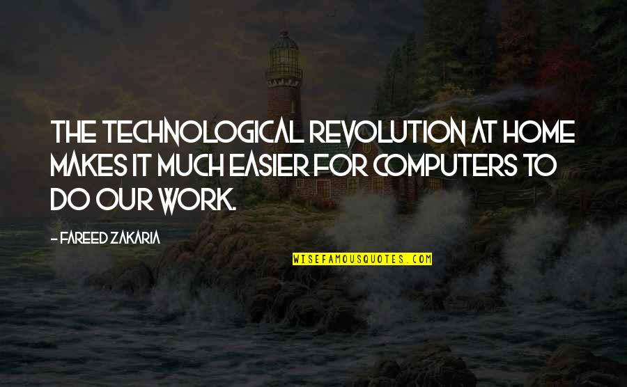 Zakaria Quotes By Fareed Zakaria: The technological revolution at home makes it much