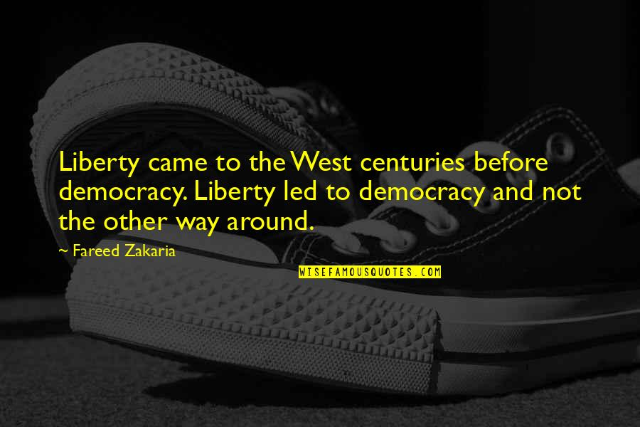 Zakaria Quotes By Fareed Zakaria: Liberty came to the West centuries before democracy.