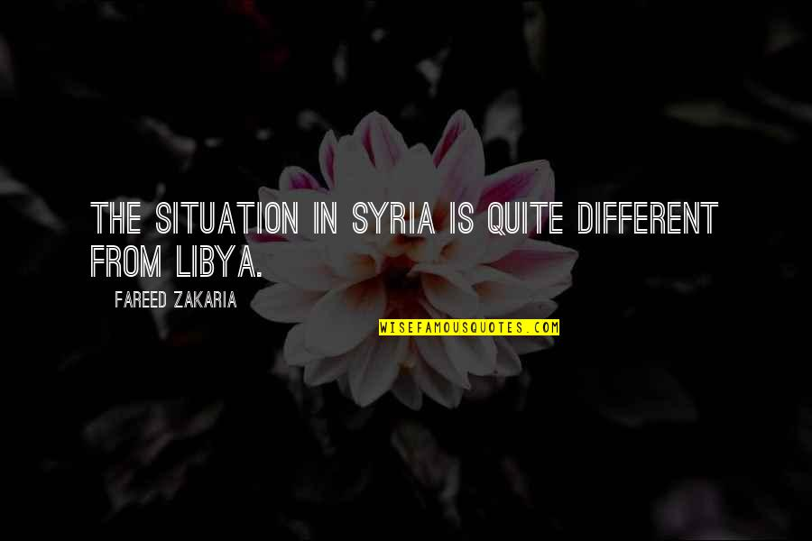 Zakaria Quotes By Fareed Zakaria: The situation in Syria is quite different from
