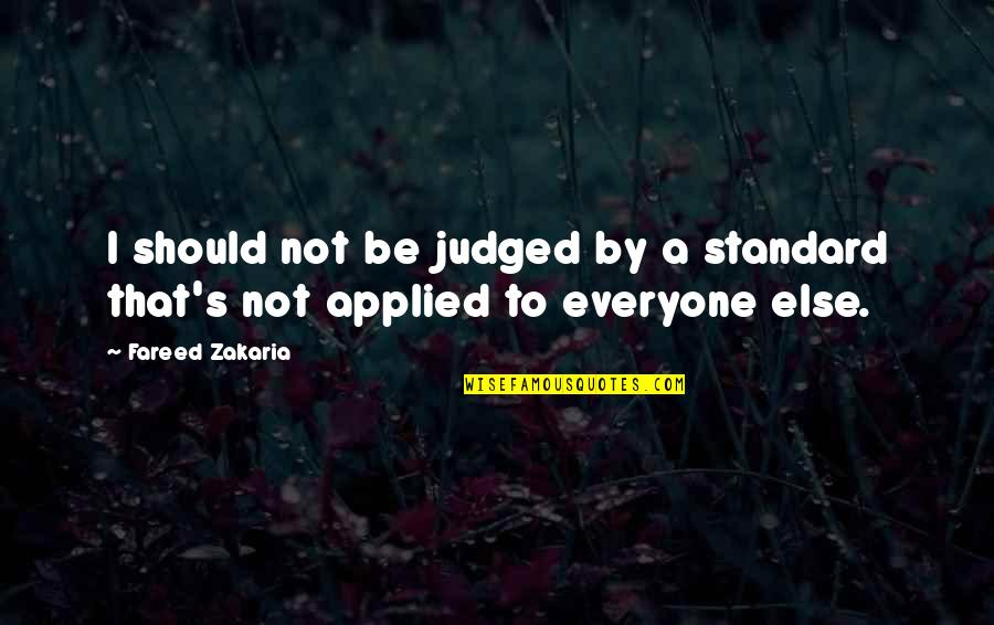 Zakaria Quotes By Fareed Zakaria: I should not be judged by a standard