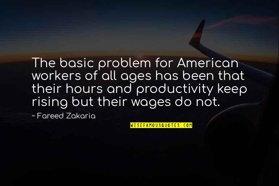 Zakaria Quotes By Fareed Zakaria: The basic problem for American workers of all