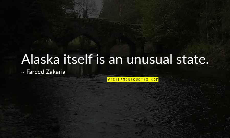 Zakaria Quotes By Fareed Zakaria: Alaska itself is an unusual state.