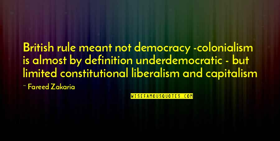 Zakaria Quotes By Fareed Zakaria: British rule meant not democracy -colonialism is almost
