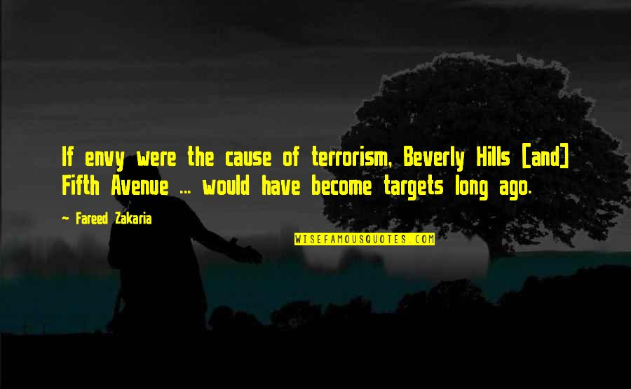 Zakaria Quotes By Fareed Zakaria: If envy were the cause of terrorism, Beverly