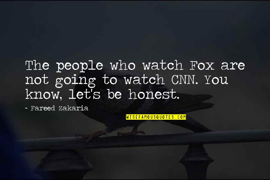 Zakaria Quotes By Fareed Zakaria: The people who watch Fox are not going