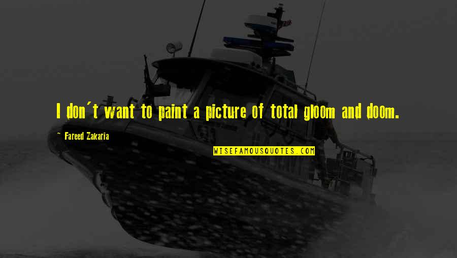 Zakaria Quotes By Fareed Zakaria: I don't want to paint a picture of