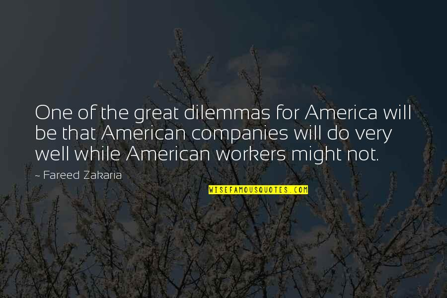 Zakaria Quotes By Fareed Zakaria: One of the great dilemmas for America will