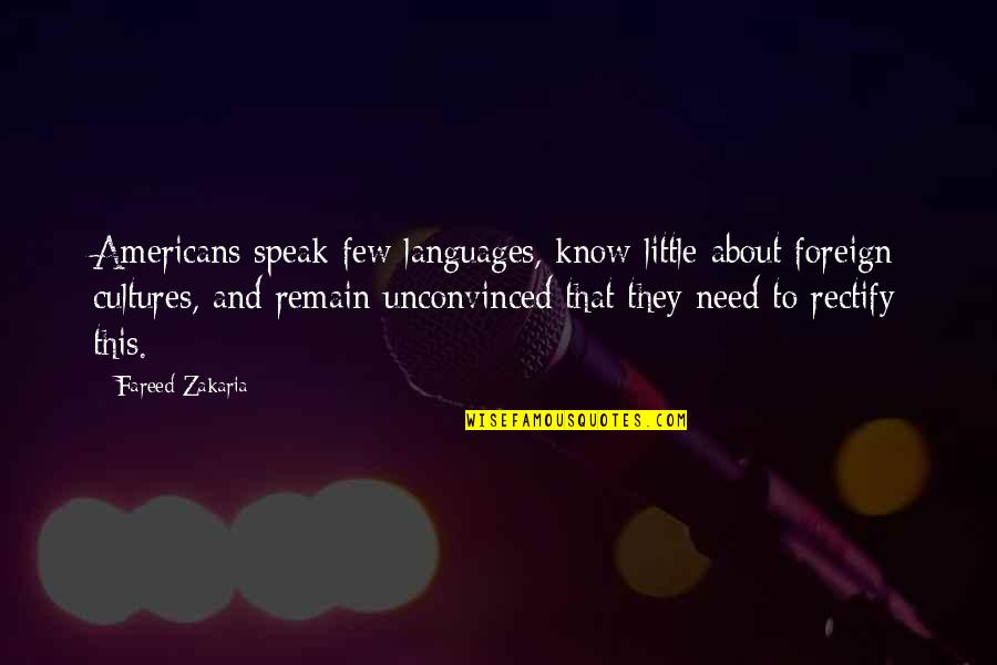 Zakaria Quotes By Fareed Zakaria: Americans speak few languages, know little about foreign