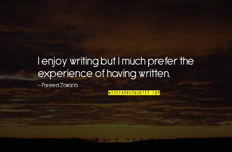 Zakaria Quotes By Fareed Zakaria: I enjoy writing but I much prefer the