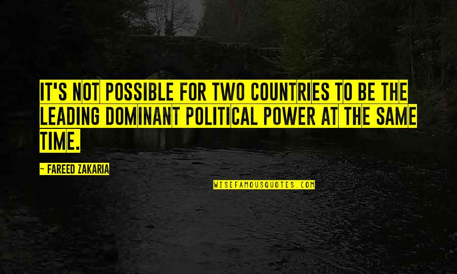 Zakaria Quotes By Fareed Zakaria: It's not possible for two countries to be