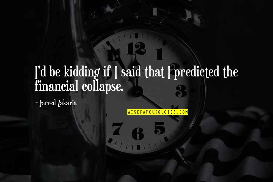 Zakaria Quotes By Fareed Zakaria: I'd be kidding if I said that I