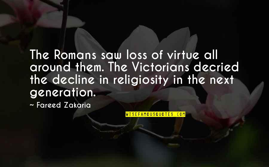 Zakaria Quotes By Fareed Zakaria: The Romans saw loss of virtue all around