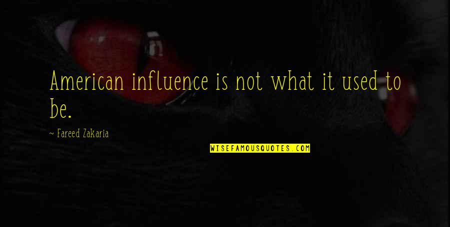 Zakaria Quotes By Fareed Zakaria: American influence is not what it used to
