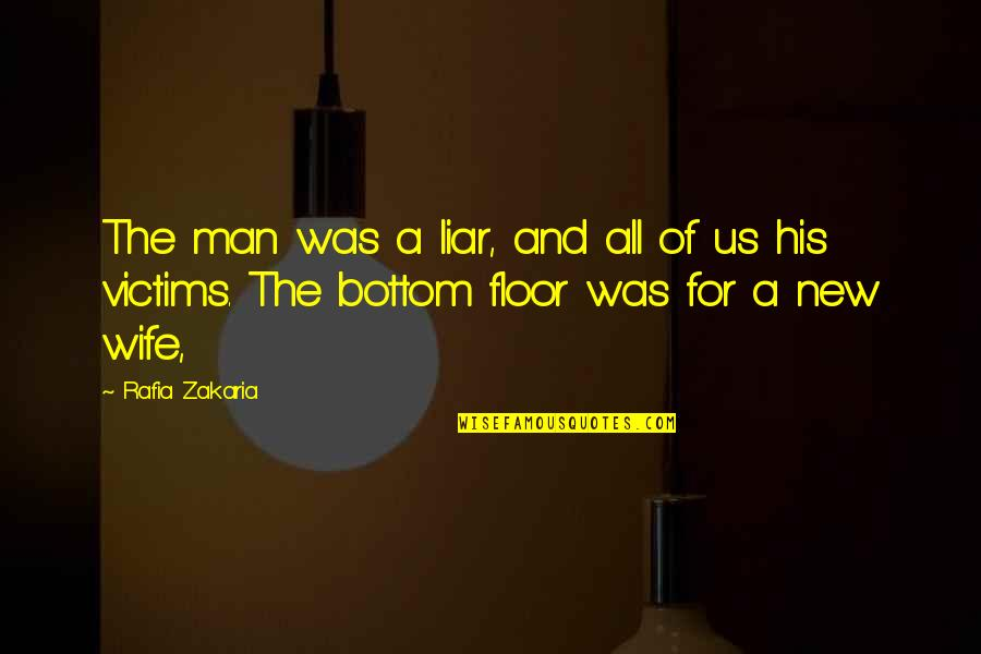 Zakaria Quotes By Rafia Zakaria: The man was a liar, and all of