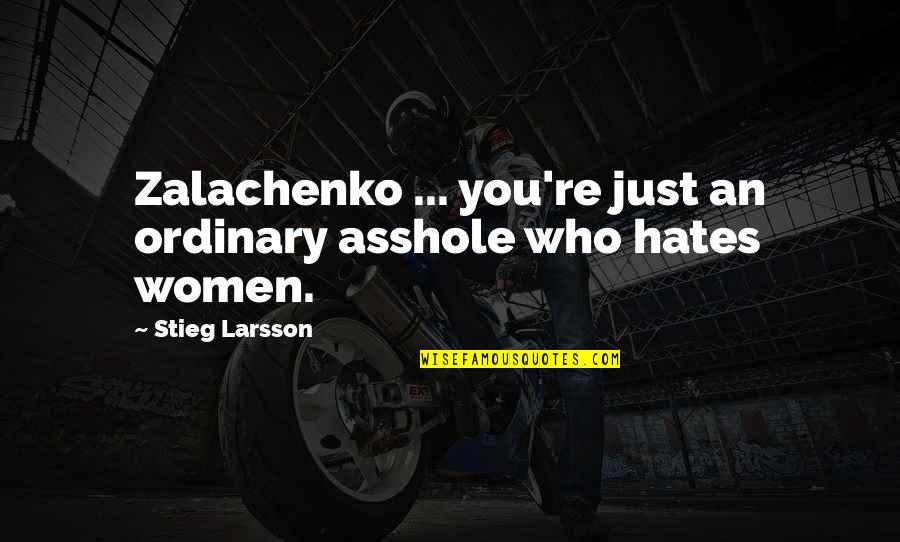 Zalachenko Quotes By Stieg Larsson: Zalachenko ... you're just an ordinary asshole who