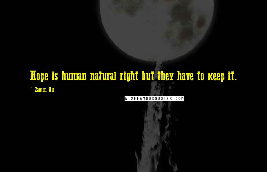 Zaman Ali quotes: Hope is human natural right but they have to keep it.