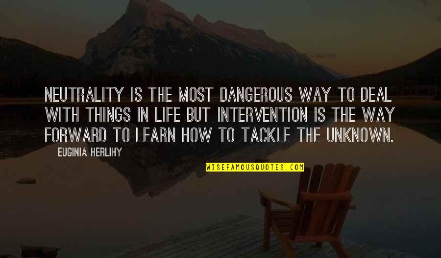 Zambales Quotes By Euginia Herlihy: Neutrality is the most dangerous way to deal