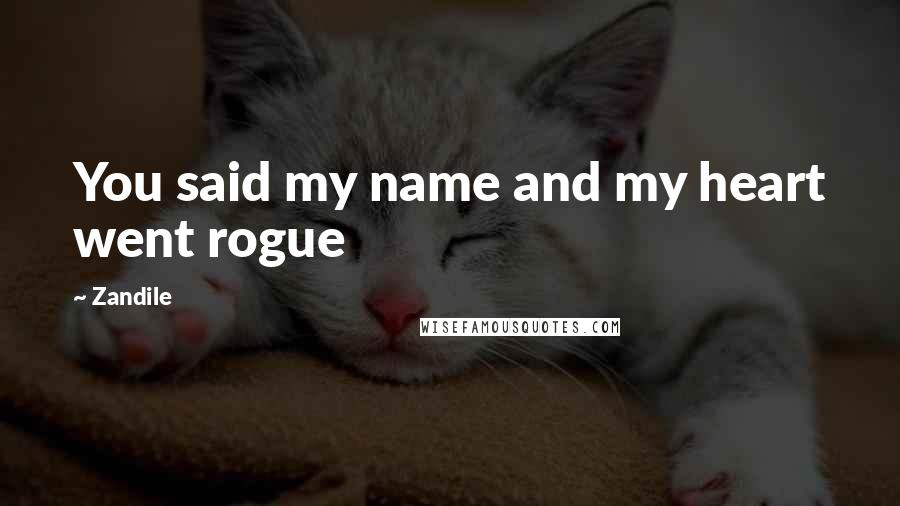 Zandile quotes: You said my name and my heart went rogue