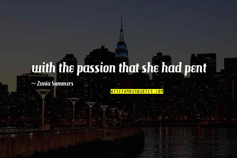 Zania Quotes By Zania Summers: with the passion that she had pent