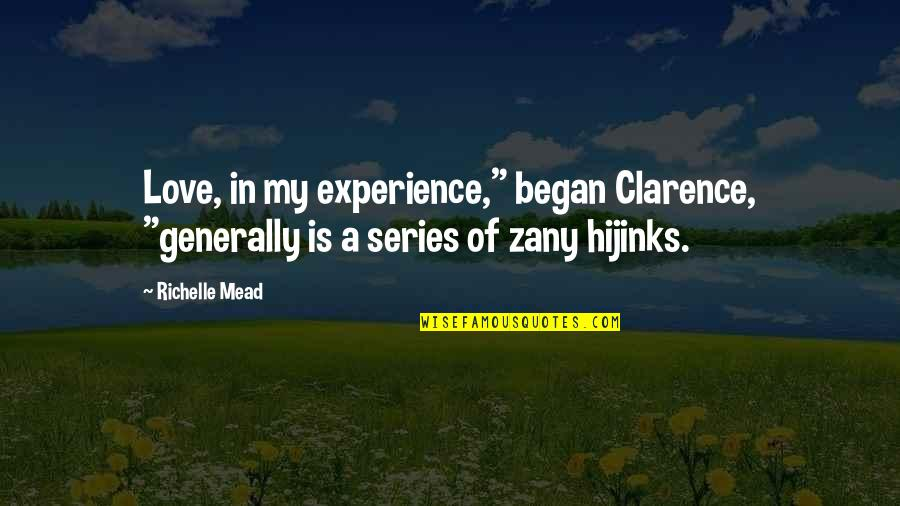 "Zany Love Quotes By Richelle Mead: Love, in my experience,"" began Clarence, ""generally is"