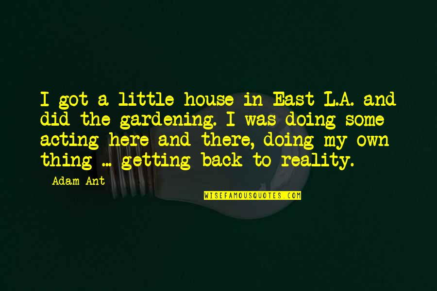 Zapiska Quotes By Adam Ant: I got a little house in East L.A.