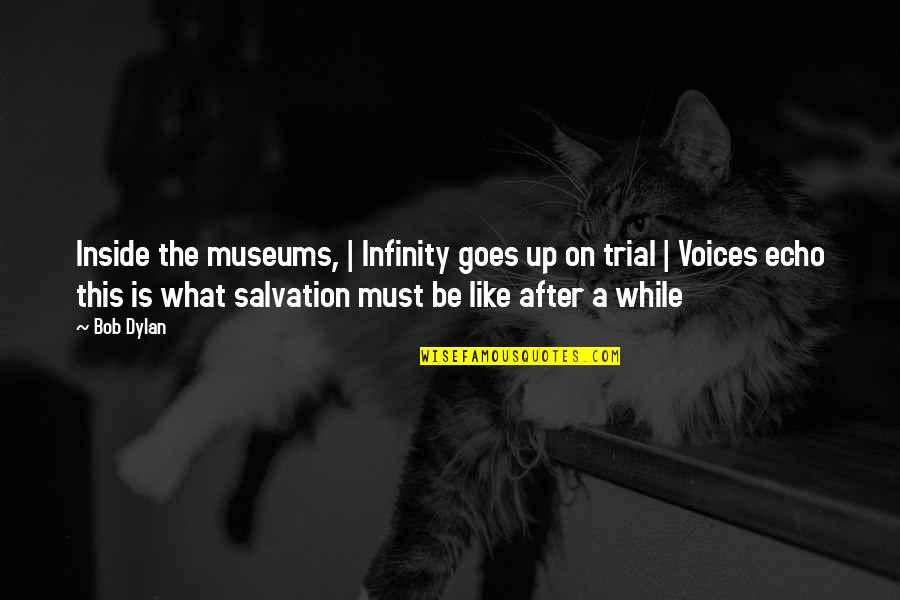 Zapiska Quotes By Bob Dylan: Inside the museums, | Infinity goes up on