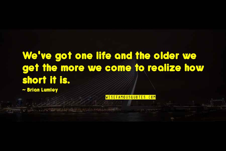 Zapiska Quotes By Brian Lumley: We've got one life and the older we