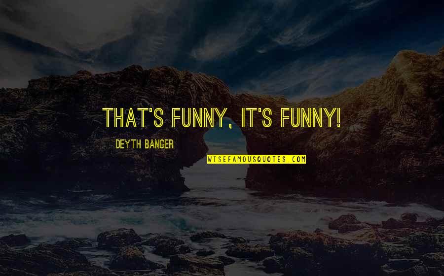 Zapiska Quotes By Deyth Banger: That's funny, it's funny!