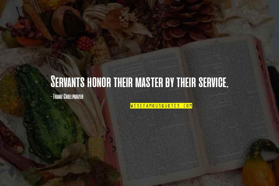 Zapiska Quotes By Franz Grillparzer: Servants honor their master by their service.