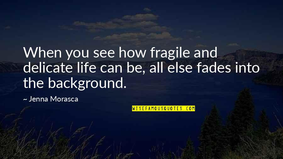 Zapiska Quotes By Jenna Morasca: When you see how fragile and delicate life