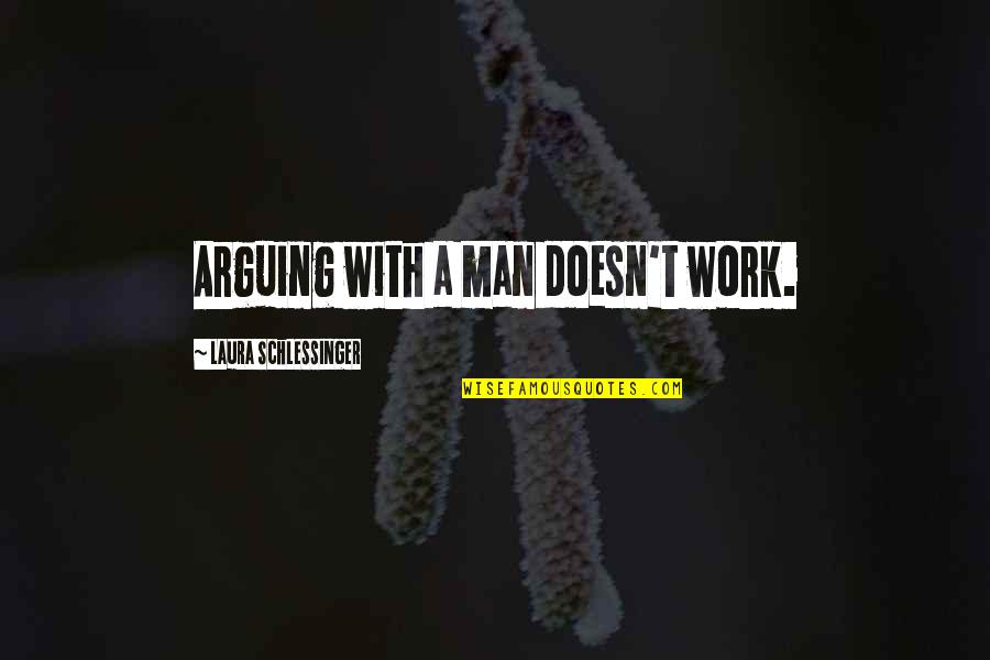 Zapiska Quotes By Laura Schlessinger: Arguing with a man doesn't work.