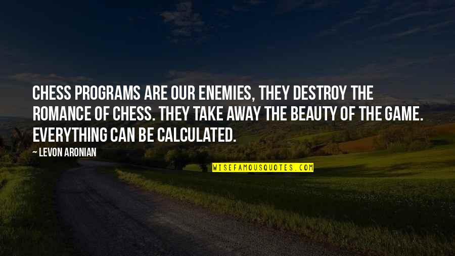 Zapiska Quotes By Levon Aronian: Chess programs are our enemies, they destroy the