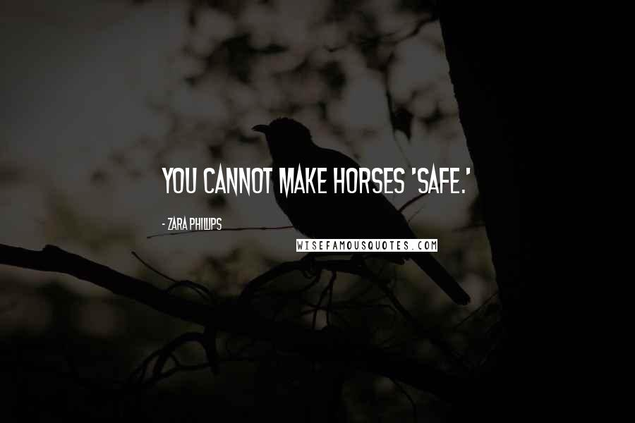 Zara Phillips quotes: You cannot make horses 'safe.'
