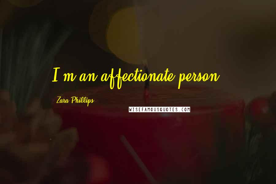 Zara Phillips quotes: I'm an affectionate person.