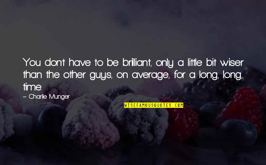 Zardo Quotes By Charlie Munger: You don't have to be brilliant, only a