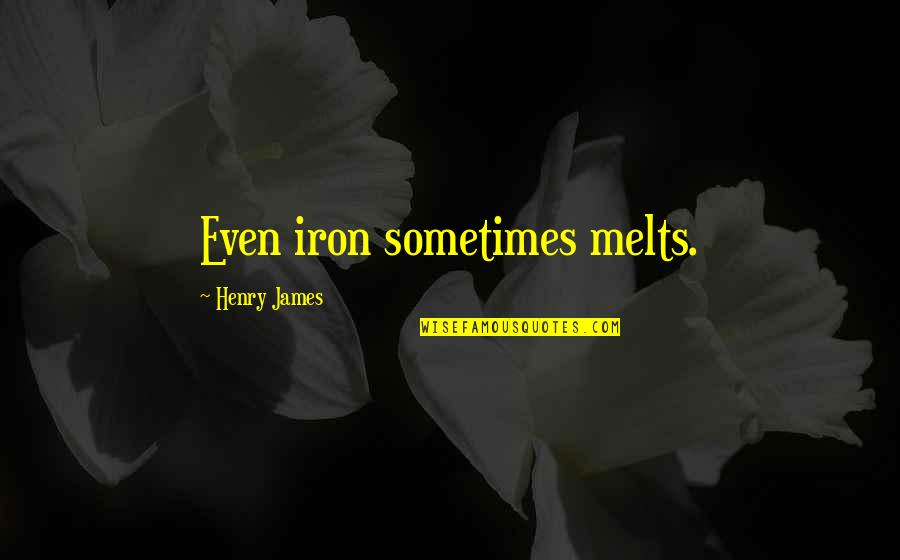 Zardo Quotes By Henry James: Even iron sometimes melts.