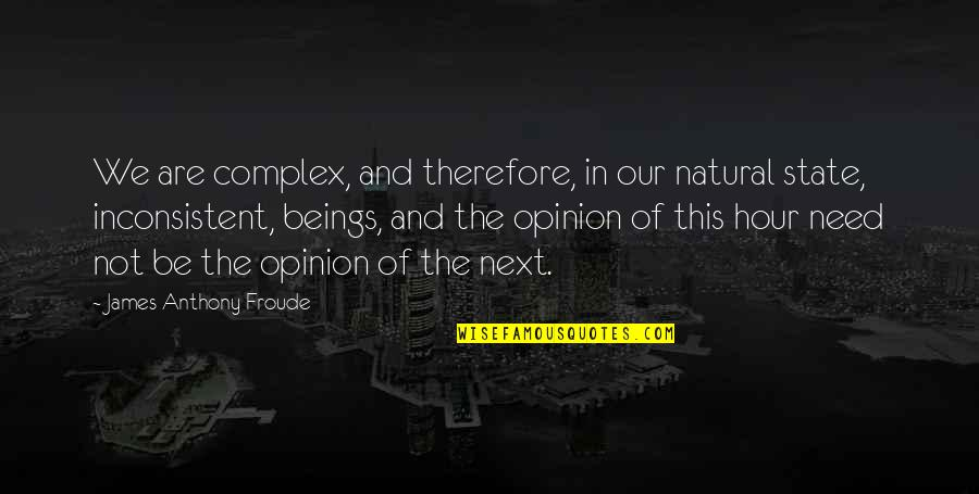Zardo Quotes By James Anthony Froude: We are complex, and therefore, in our natural