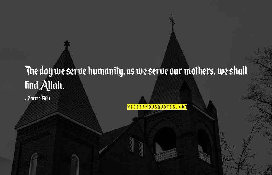 Zarina Bibi Quotes By Zarina Bibi: The day we serve humanity, as we serve