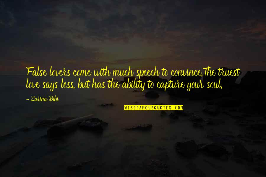Zarina Bibi Quotes By Zarina Bibi: False lovers come with much speech to convince.The